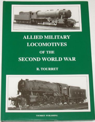 Allied Military Locomotives of the Second World War, by R. Tourret